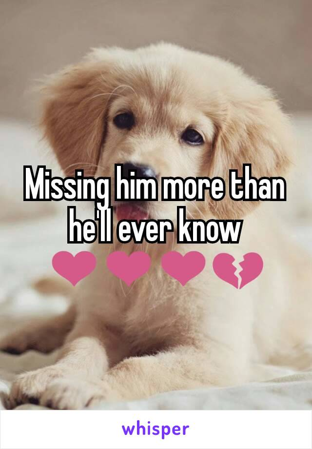 Missing him more than he'll ever know ❤❤❤💔