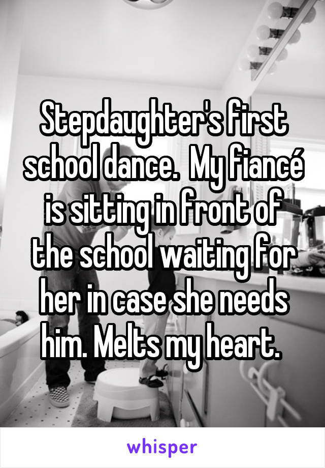 Stepdaughter's first school dance.  My fiancé is sitting in front of the school waiting for her in case she needs him. Melts my heart.