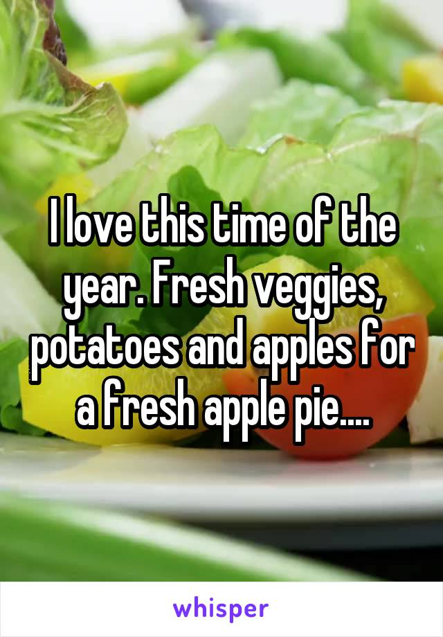 I love this time of the year. Fresh veggies, potatoes and apples for a fresh apple pie....