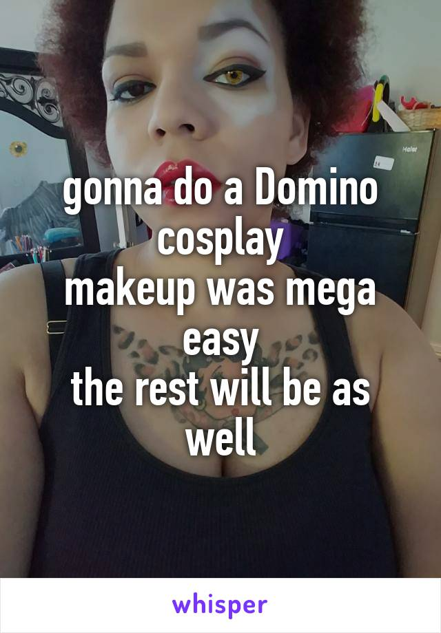 gonna do a Domino cosplay makeup was mega easy the rest will be as well