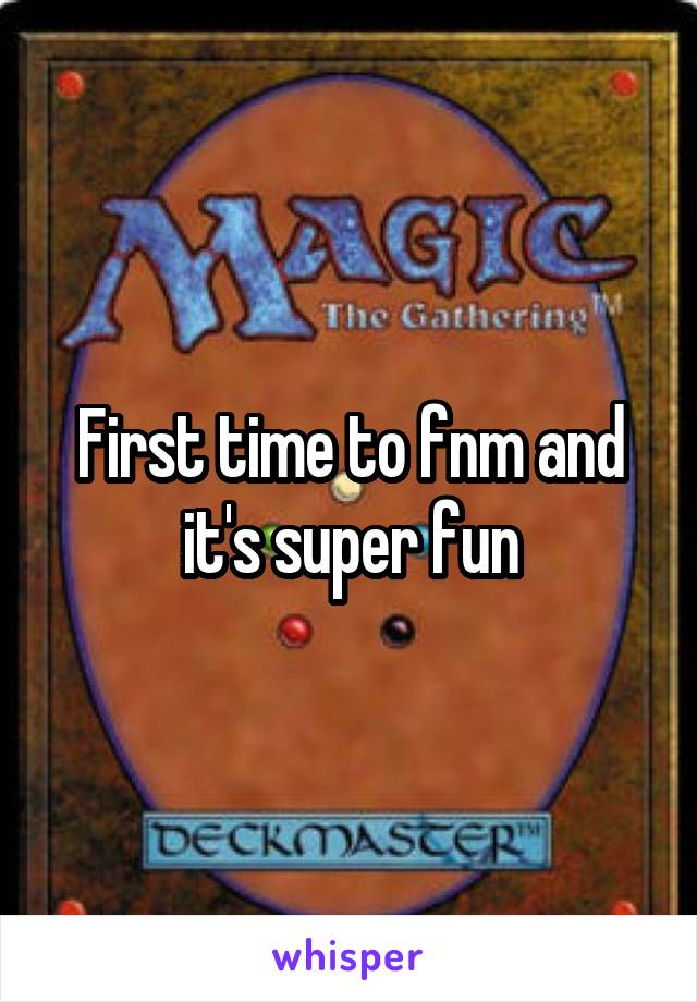 First time to fnm and it's super fun