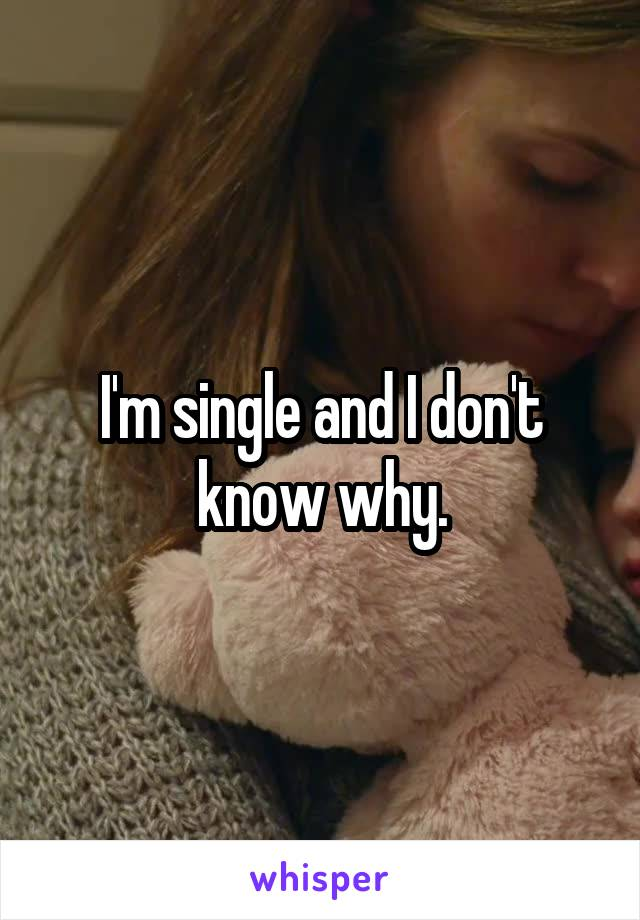 I'm single and I don't know why.