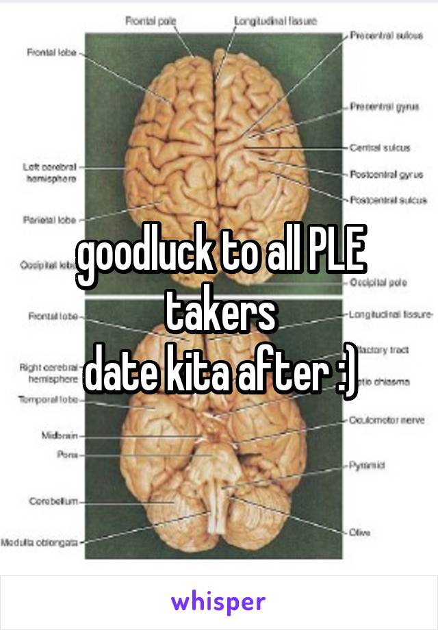 goodluck to all PLE takers date kita after :)