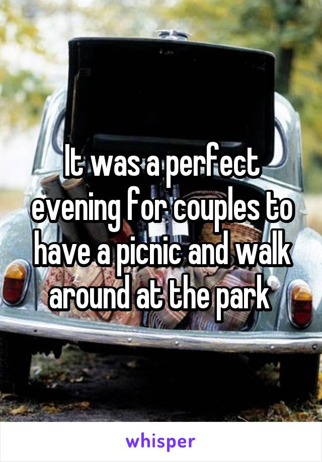 It was a perfect evening for couples to have a picnic and walk around at the park