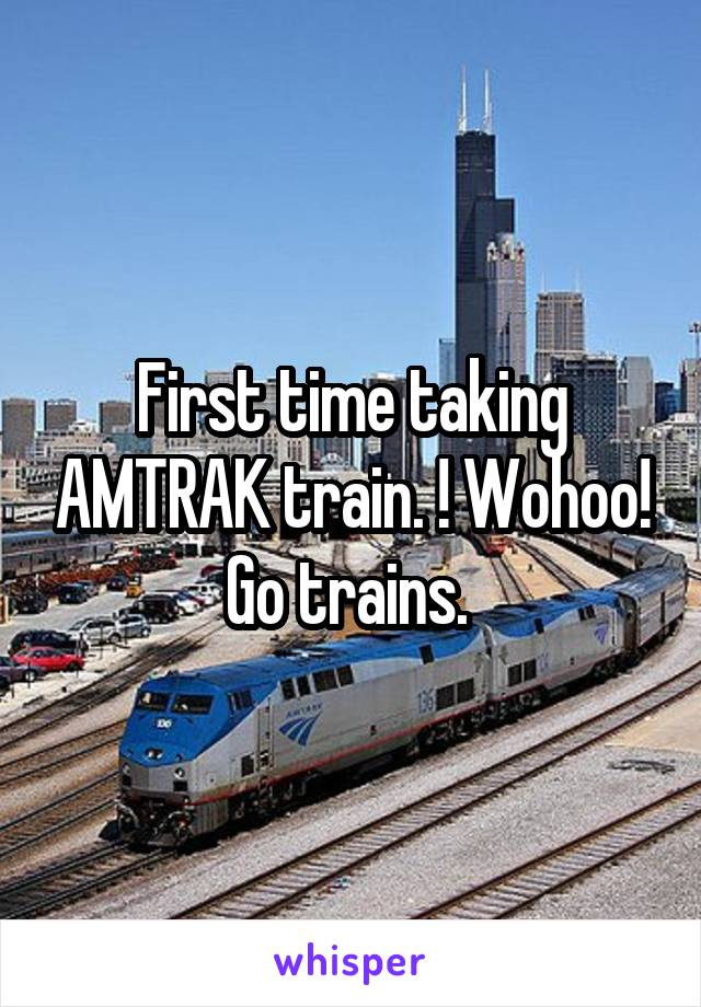 First time taking AMTRAK train. ! Wohoo! Go trains.