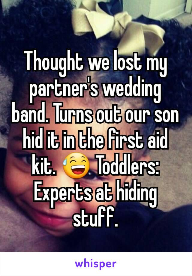 Thought we lost my partner's wedding band. Turns out our son hid it in the first aid kit. 😅 Toddlers: Experts at hiding stuff.