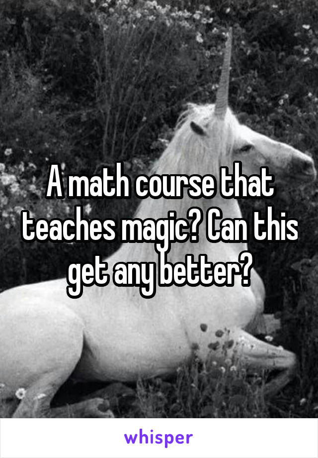 A math course that teaches magic? Can this get any better?