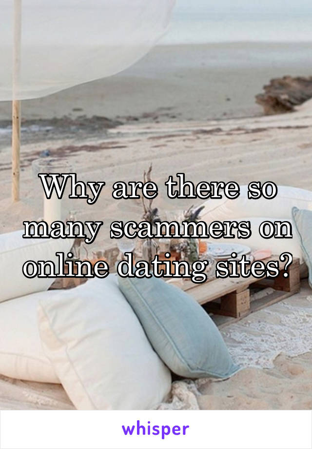Why are there so many scammers on online dating sites?
