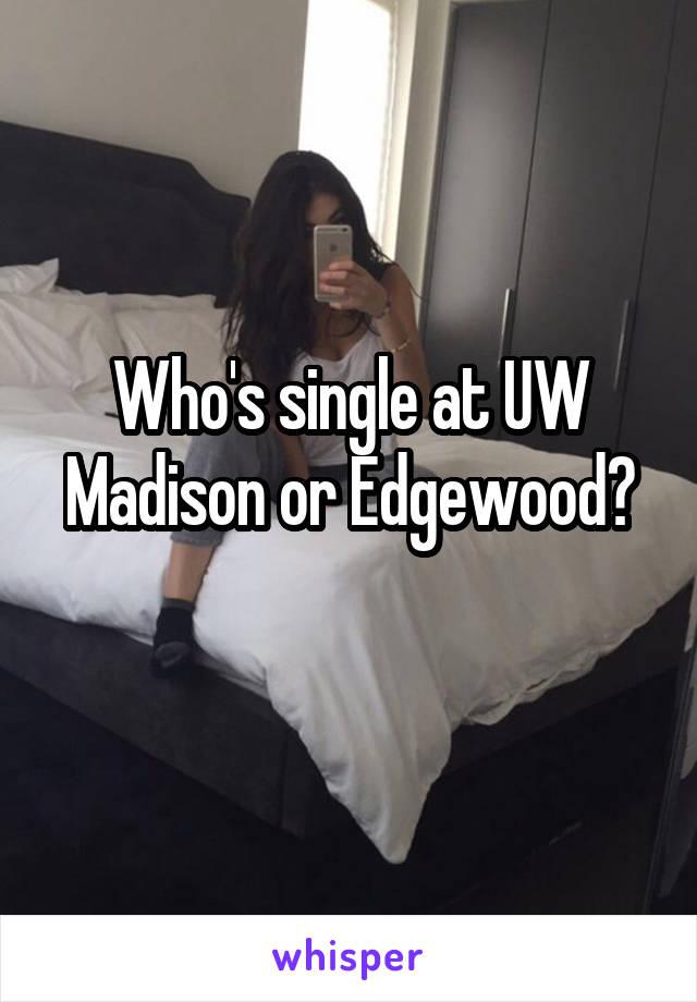 Who's single at UW Madison or Edgewood?
