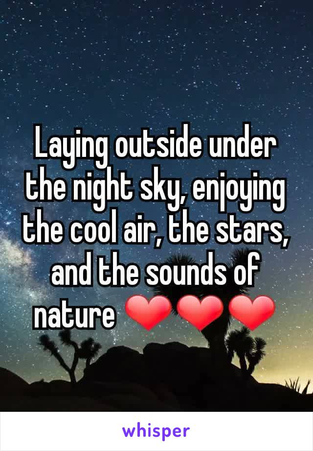 Laying outside under the night sky, enjoying the cool air, the stars, and the sounds of nature ❤❤❤