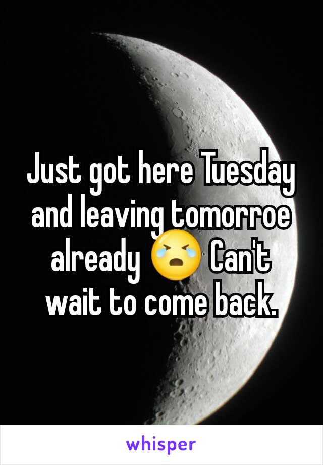 Just got here Tuesday and leaving tomorroe already 😭 Can't wait to come back.