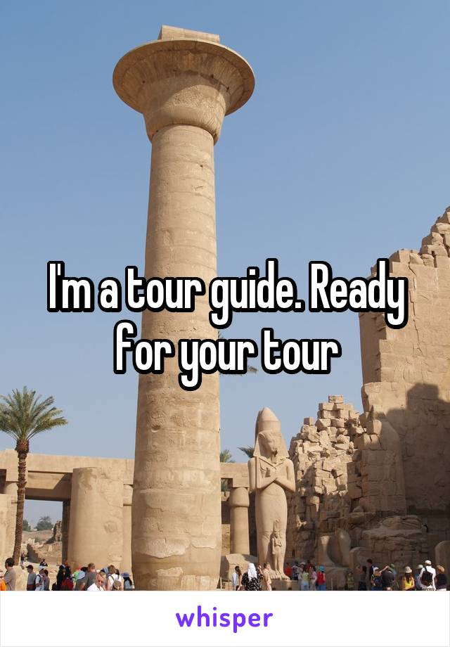 I'm a tour guide. Ready for your tour