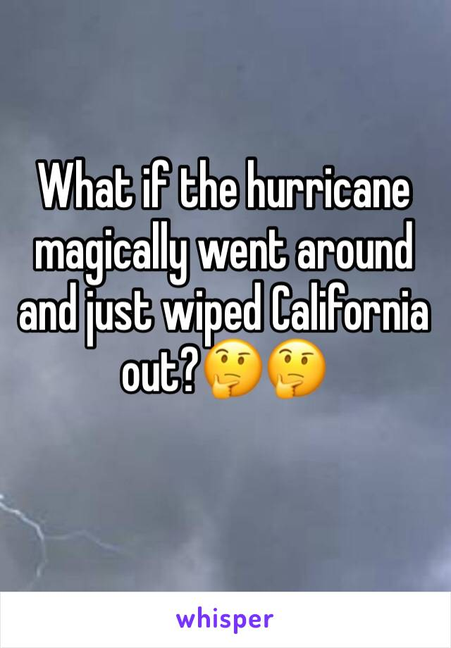 What if the hurricane magically went around and just wiped California out?🤔🤔