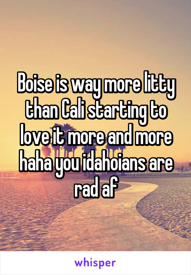 Boise is way more litty than Cali starting to love it more and more haha you idahoians are rad af