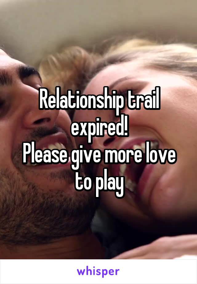 Relationship trail expired! Please give more love to play