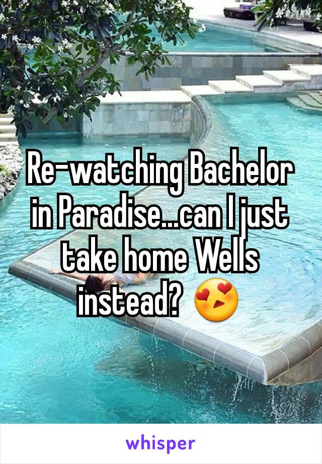 Re-watching Bachelor in Paradise...can I just take home Wells instead? 😍