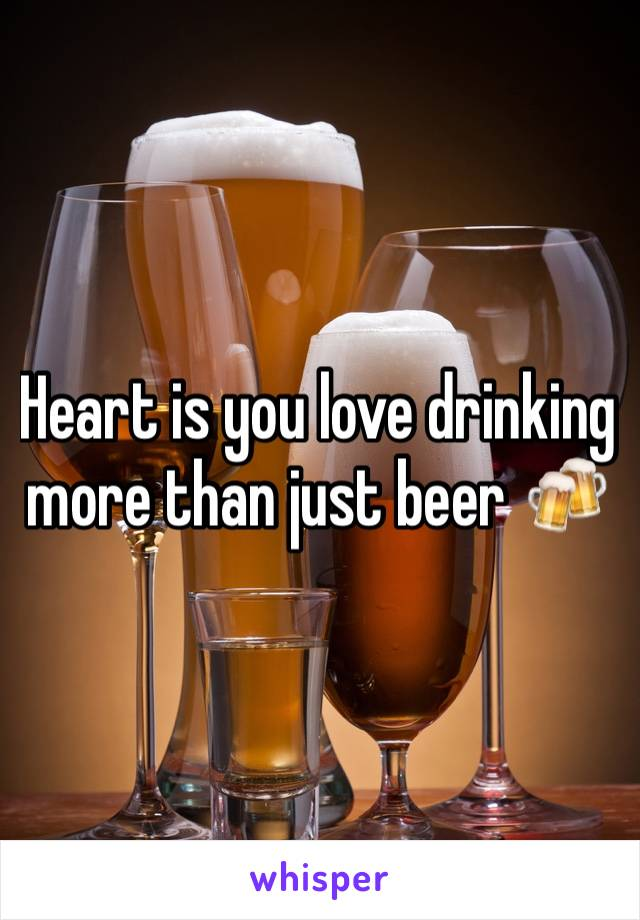 Heart is you love drinking more than just beer 🍻