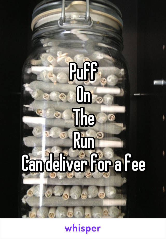 Puff On The Run Can deliver for a fee