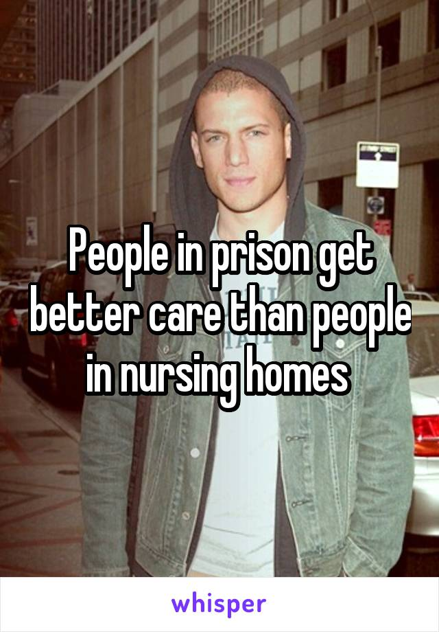 People in prison get better care than people in nursing homes