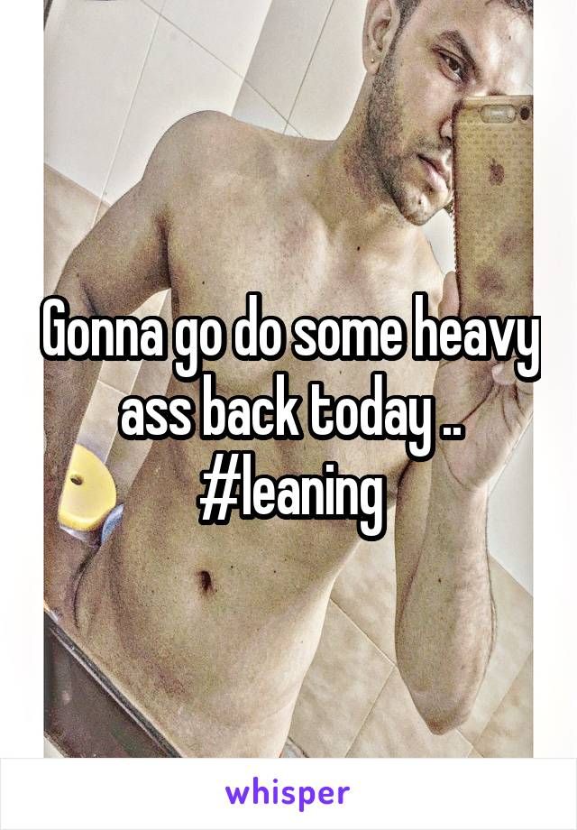 Gonna go do some heavy ass back today .. #leaning
