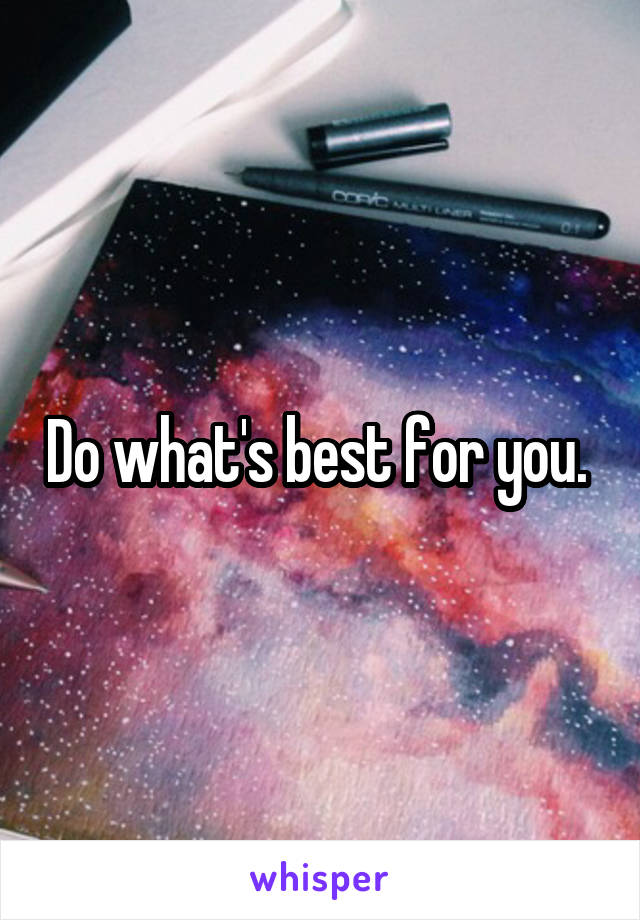 Do what's best for you.
