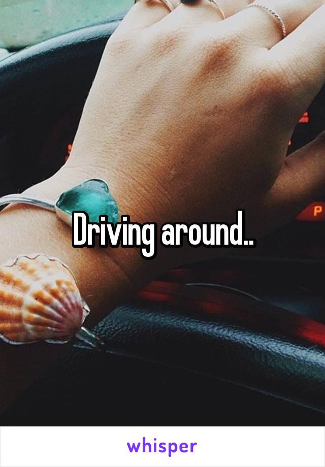Driving around..
