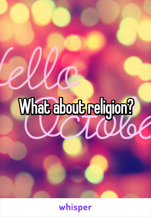What about religion?