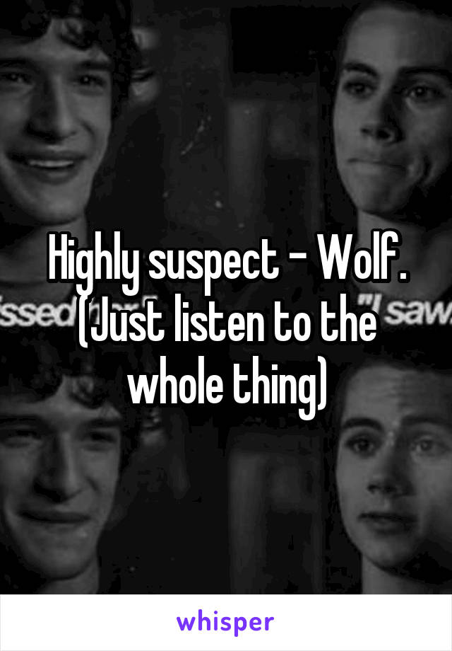 Highly suspect - Wolf. (Just listen to the whole thing)