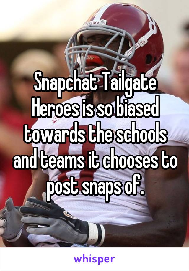 Snapchat Tailgate Heroes is so biased towards the schools and teams it chooses to post snaps of.
