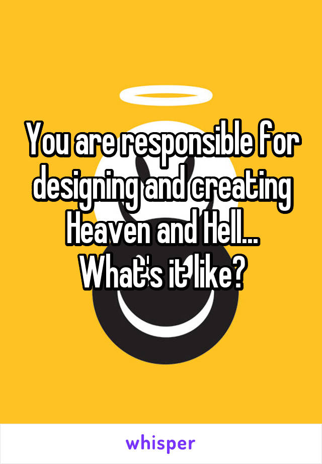 You are responsible for designing and creating Heaven and Hell... What's it like?