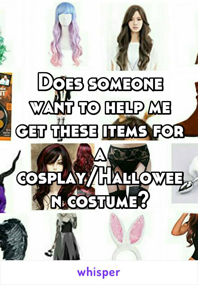 Does someone want to help me get these items for a cosplay/Halloween costume?