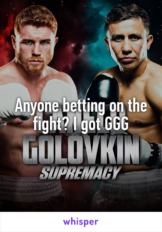 Anyone betting on the fight? I got GGG
