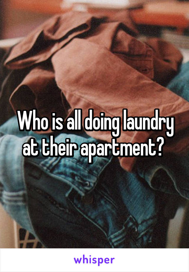Who is all doing laundry at their apartment?
