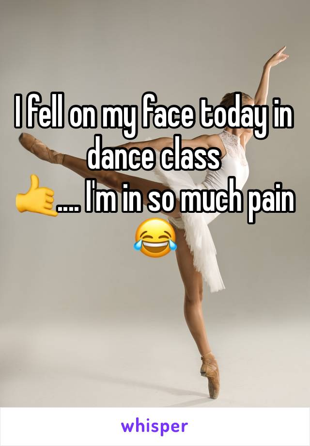 I fell on my face today in dance class 🤙.... I'm in so much pain 😂