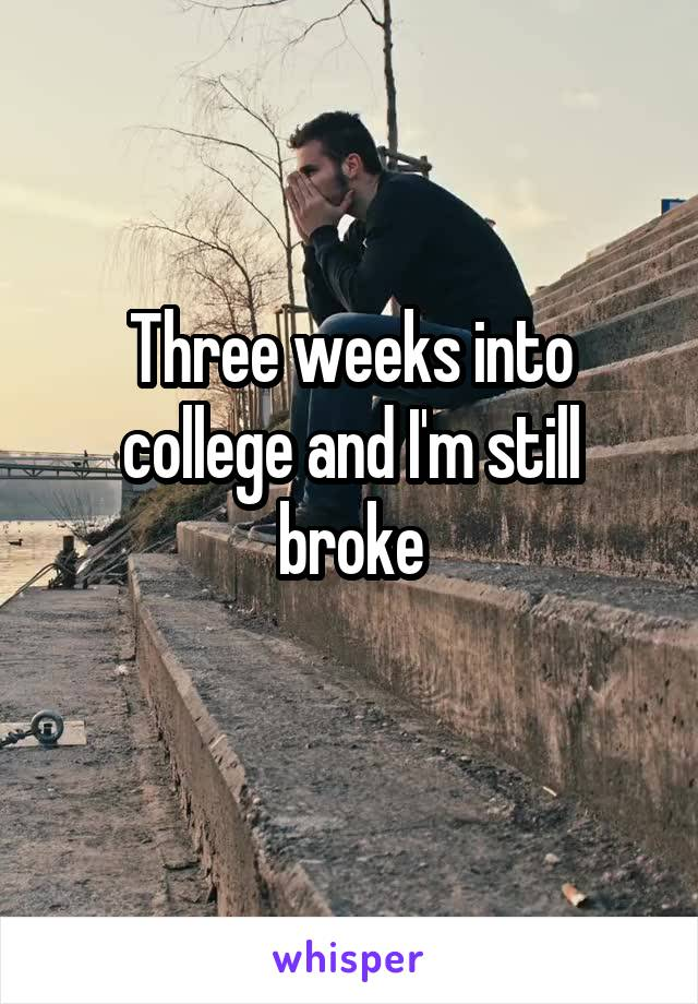 Three weeks into college and I'm still broke
