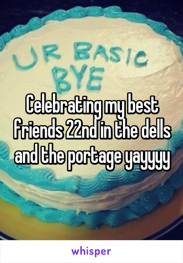 Celebrating my best friends 22nd in the dells and the portage yayyyy