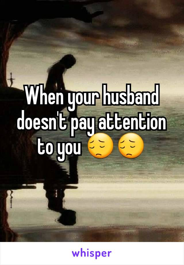 When your husband doesn't pay attention to you 😔😔