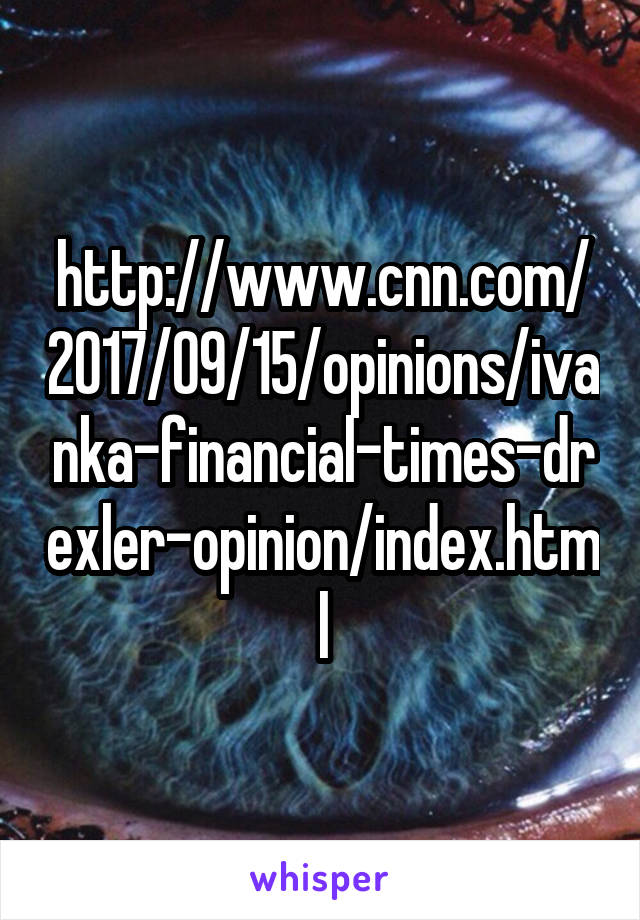 http://www.cnn.com/2017/09/15/opinions/ivanka-financial-times-drexler-opinion/index.html