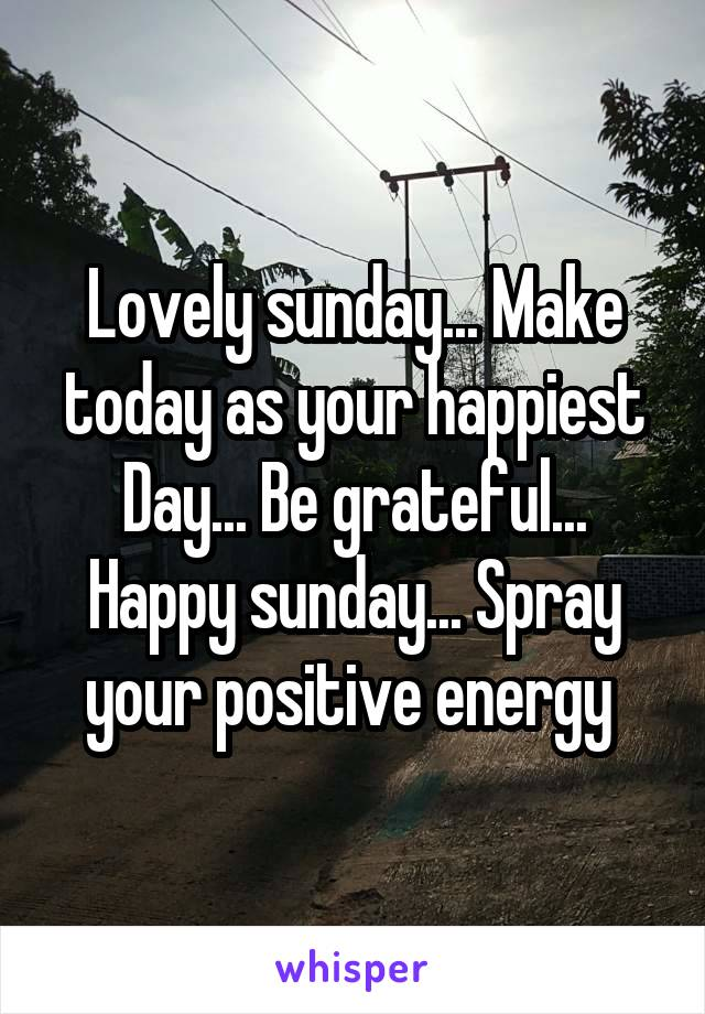 Lovely sunday... Make today as your happiest Day... Be grateful... Happy sunday... Spray your positive energy