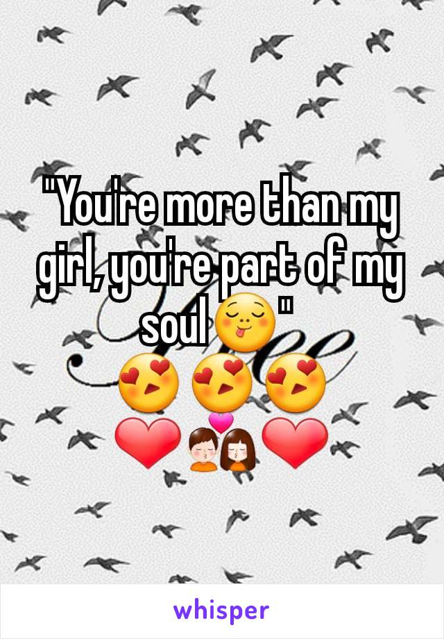 """You're more than my girl, you're part of my soul😋""  😍😍😍 ❤💏❤"