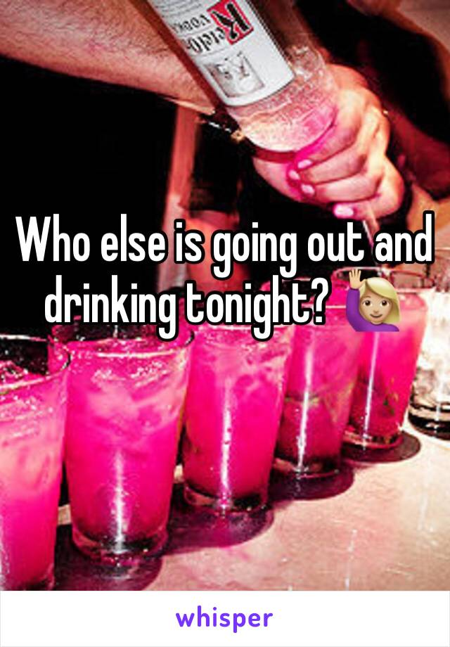 Who else is going out and drinking tonight? 🙋🏼