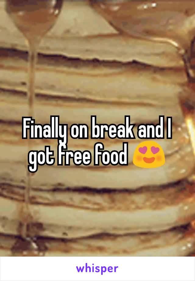 Finally on break and I got free food 😍