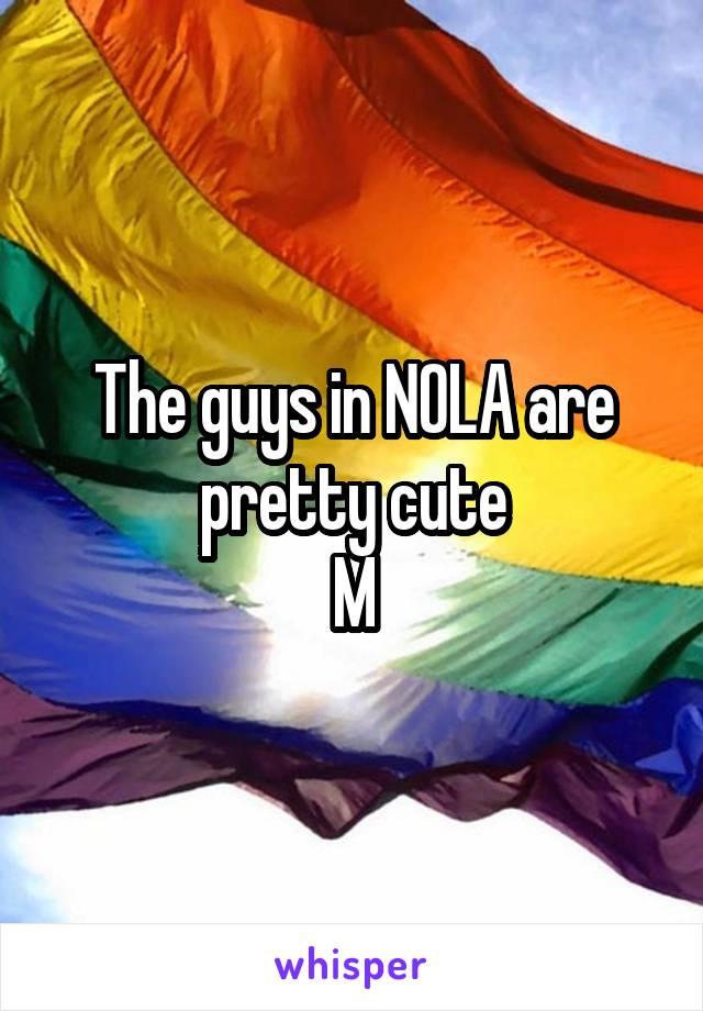 The guys in NOLA are pretty cute M