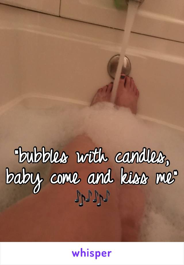 """bubbles with candles, baby come and kiss me"" 🎶🎶"