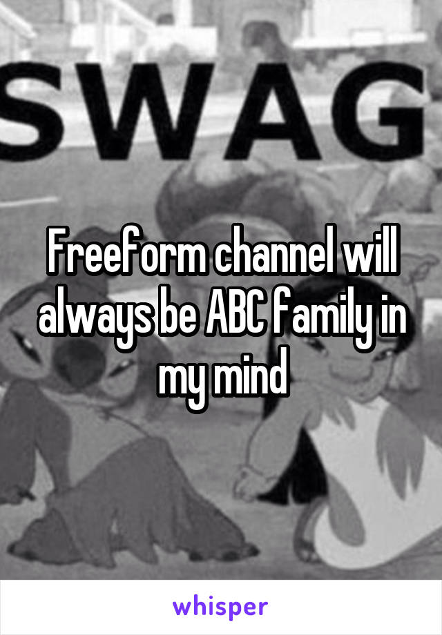 Freeform channel will always be ABC family in my mind