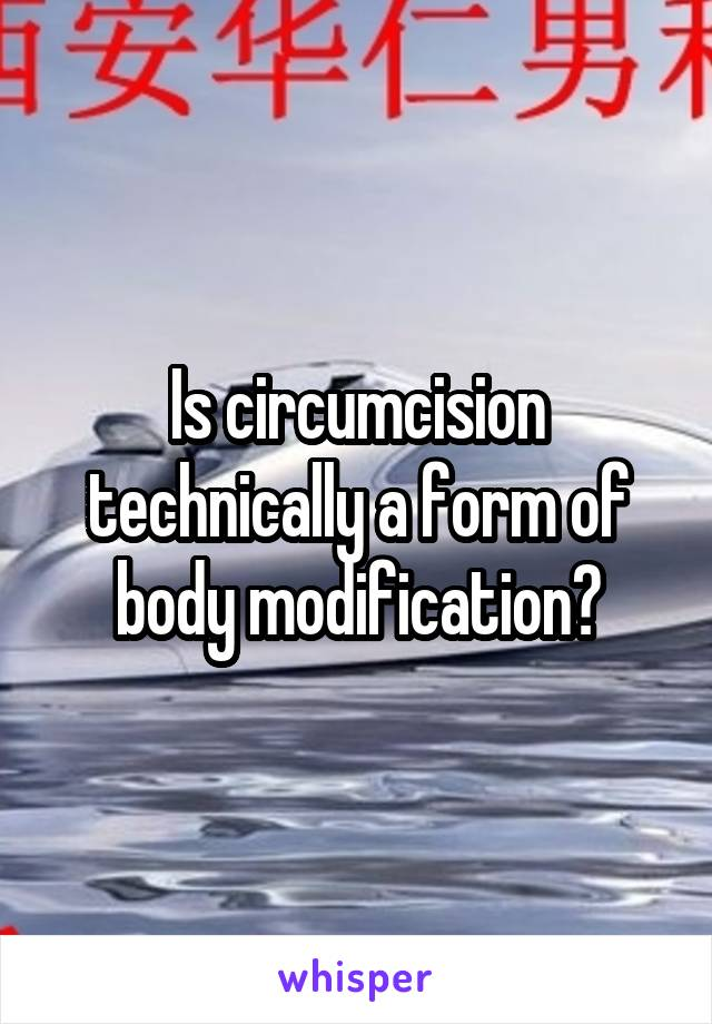 Is circumcision technically a form of body modification?