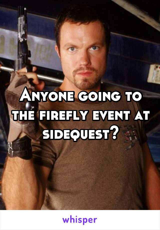 Anyone going to the firefly event at sidequest?