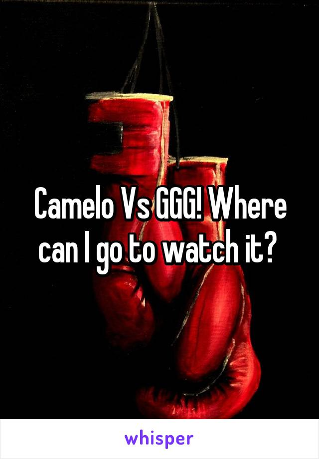 Camelo Vs GGG! Where can I go to watch it?