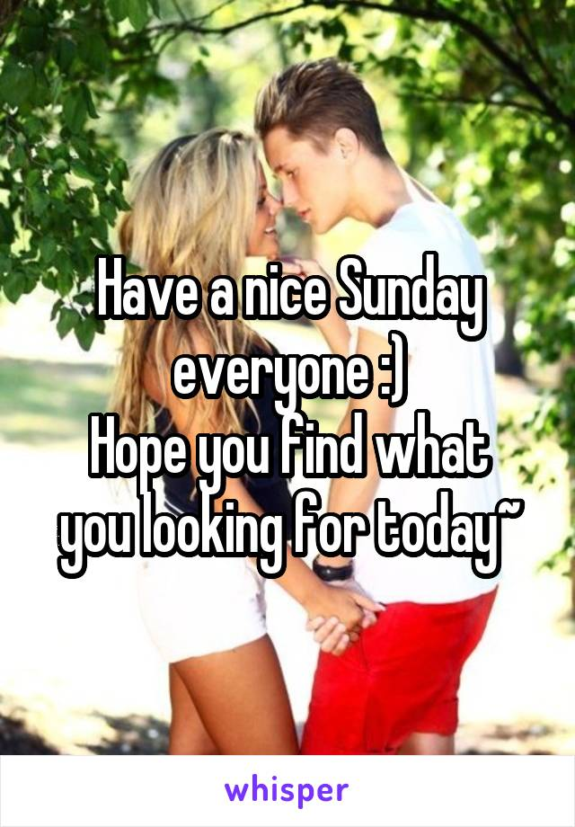 Have a nice Sunday everyone :) Hope you find what you looking for today~