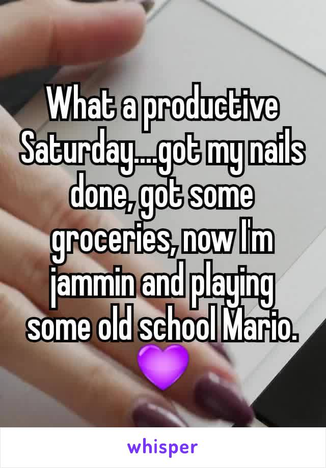 What a productive Saturday....got my nails done, got some groceries, now I'm jammin and playing some old school Mario. 💜